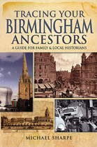 Tracing Your Birmingham Ancestors: A Guide for Family and Local Historians