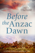 Before the Anzac Dawn: A Military History of Australia to 1915