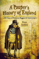 A Pauper's History of England: 1000 Years of Peasants, Beggars and Guttersnipes