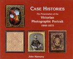 Case Histories: The Presentation of the Victorian Photographic Portrait 1840-1875