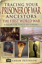 Tracing Your Prisoner of War Ancestors, The First World War: A Guide for Family Historians