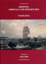 Shipping Arrivals and Departures Tasmania Volume 3: 1843-1850