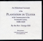 An Historical Account of the Plantation in Ulster at the Commencement of the Seventeenth Century 1608-1620
