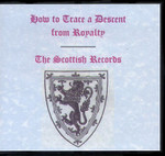 How to Trace a Descent from Royalty and The Scottish Records