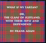 What is my Tartan? Or The Clans of Scotland with Their Septs and Dependents