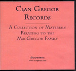 Clan Gregor Records: A Collection of Materials Relating to the MacGregor Family