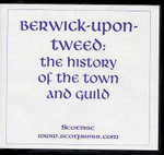 Berwick-upon-Tweed: The History of the Town and Guild