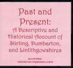 Past and Present: A Descriptive and Historical Account of Stirling, Dumbarton and Linlithgowshires