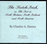 The Scotch-Irish, or the Scot in North Britain, North Ireland, and North America