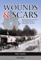 Wounds and Scars: From Gallipoli to France, the History of the 2nd Field Australian Ambulance 1914-1919