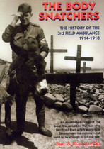 The Body Snatchers: The History of the 3rd Field Ambulance 1914-1918