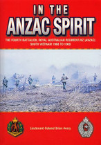 In the Anzac Spirit: The 4th Battalion, Royal Australian Regiment/NZ (ANZAC) South Vietnam 1968-1969
