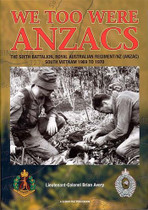 We Too Were Anzacs: The Sixth Battalion, Royal Australian Regiment/NZ (ANZAC), South Vietnam 1969 to 1970