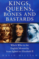 Kings, Queens, Bones and Bastards: Who's Who in the British Monarchy From Egbert to Elizabeth II