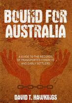 Bound for Australia: A Guide to the Records of Transported Convicts and Early Settlers
