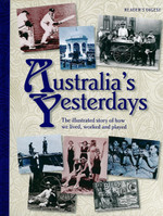 Australia's Yesterdays: The Illustrated Story of How We Lived, Worked and Played (damaged)