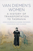 Van Diemen's Women: A History of Transportation to Tasmania
