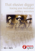 That Elusive Digger: Tracing Your Australian Military Ancestors
