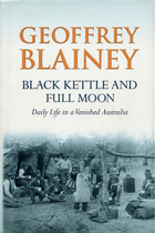 Black Kettle and Full Moon: Daily Life in a Vanished Australia 1