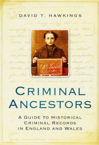 Criminal Ancestors: A Guide to Historical Criminal Records in England and Wales