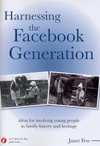 Harnessing the Facebook Generation: Ideas for Involving Young People in Family History and Heritage