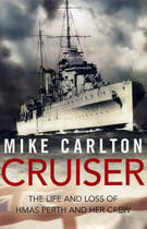 Cruiser: The Life and Loss of HMAS Perth and her Crew