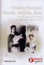 Finding Florence, Maude, Matilda, Rose: Researching and Writing Women into Family History