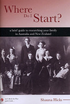 Where Do I Start?: A Brief Guide to Researching Your Family in Australia and New Zealand
