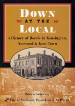 Down at the Local: A History of Hotels in Kensington, Norwood and Kent Town