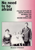 No Need to Be Afraid: Italian Settlers in South Australia Between 1839 and the Second World War