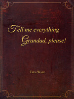 Tell Me Everything Grandad, Please!