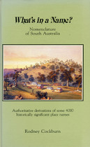 What's in a Name? Nomenclature of South Australia: Authoritative derivations of some 4000 historically significant place names