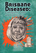 Brisbane Diseased: Contagions, Cures and Controversy
