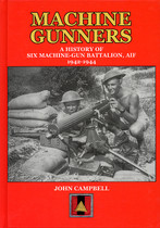 Machine Gunners: A History of Six Australian Machine-Gun Battalion, AIF 1942-44