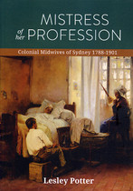 Mistress of her Profession: Colonial Midwives of Sydney 1788-1901