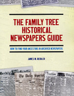 The Family Tree Historical Newspapers Guide: How to Find Your Ancestors in Archived Newspapers