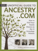 Unofficial Guide to Ancestry.com: How to Find Your Family on the #1 Genealogy Website