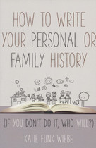 How to Write Your Personal or Family History (if you don't do it, who will?)