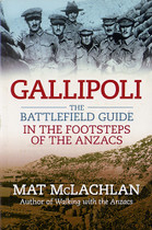 Gallipoli: The Battlefield Guide in the Footsteps of the Anzacs
