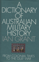 A Dictionary of Australian Military History: From Colonial Times To The Gulf War