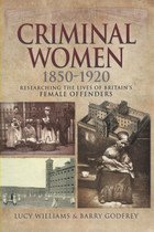 Criminal Women 1850-1920 Researching the Lives of Britain's Female Offenders
