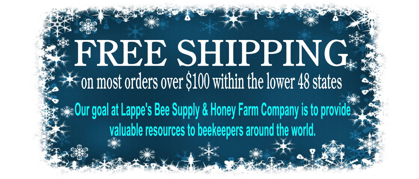 Free shipping on most orders over $100 at Lappe's Bee Supply & Honey Farm Company