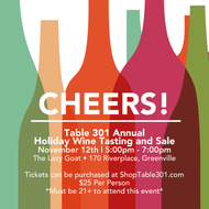 Cheers! Table 301 Annual Holiday Wine Tasting and Sale - November 12, 2018