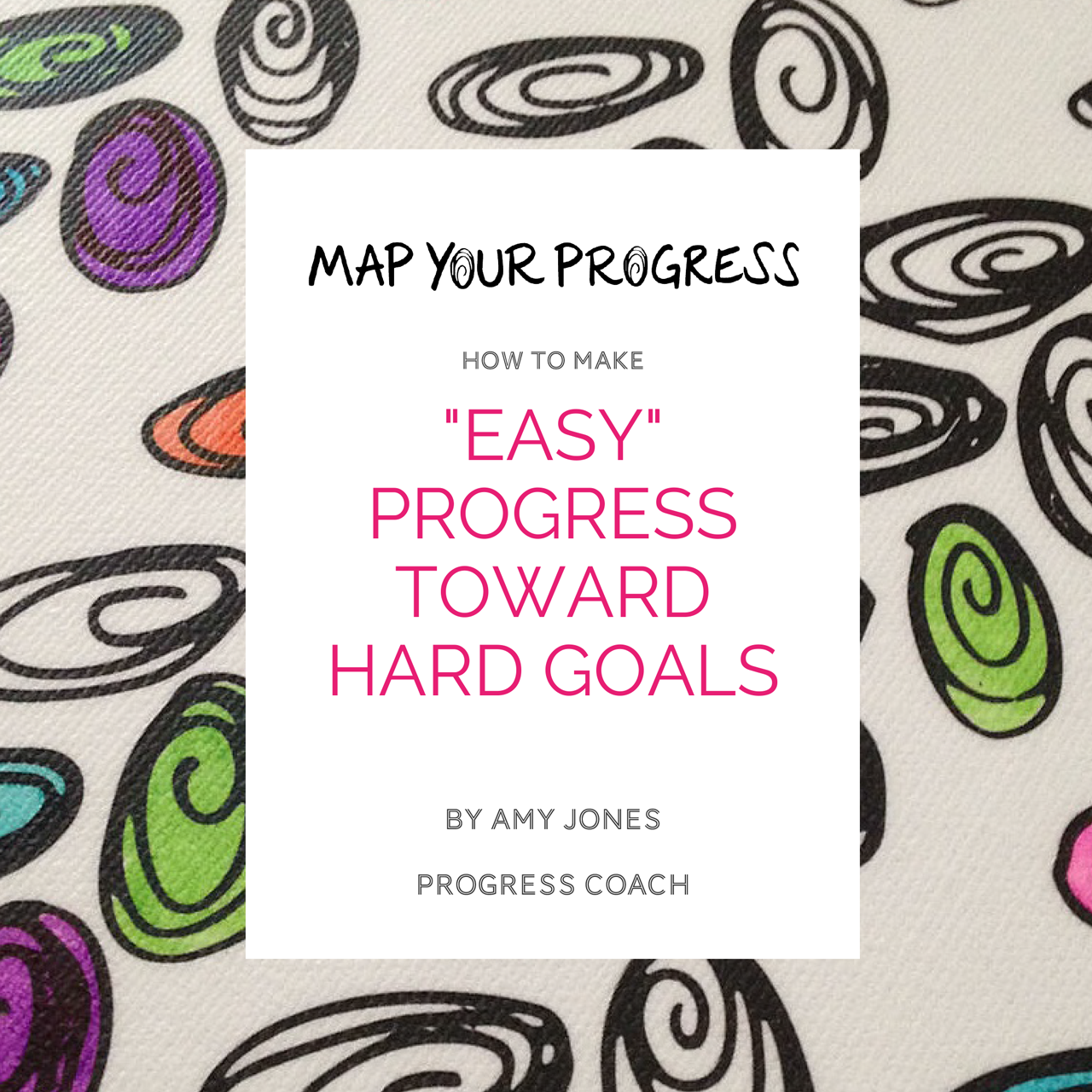 Title page of the guide: How to Make Easy Progress Toward Hard Goals by Amy Jones, Progress Coach
