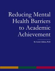 Reducing Mental Health Barriers to Academic Achievement (Connie Callahan) - physical book