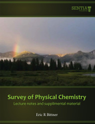Survey of Physical Chemistry for Majors Lecture Notes (Eric R. Bittner) - Physical