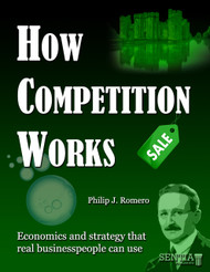 How Competition Works:  Economics and Strategy That Real Business People Can Use (Philip Romero) - eBook