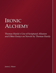 "Thomas Hardy, ""Ironic Alchemy: Thomas Hardy's Use of Scriptural Allusion (James Moser) - Physical"