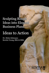 Sculpting Rough Ideas into Elegant Business Plans: Ideas to Action or Building a Successful Business Plan -Venture Capital Ready- in 8 weeks (Eckmann and Young) - eBook