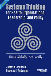 Systems Thinking for Health Organizations, Leadership, and Policy: Think Globally, Act Locally (Johnson & Anderson) - Paperback